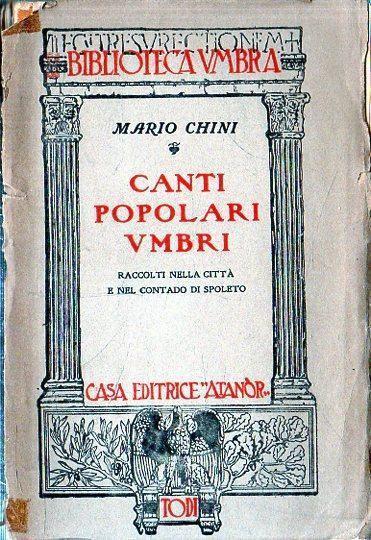 Canti popolari umbri: raccolti nella città e nel contado di Spoleto - Mario Chini - copertina