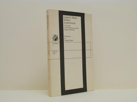 Venere in provincia. Uno studio su prostituzione e società. Lugano 1800-1914 - Luigi Herz - copertina