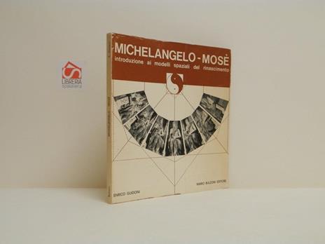 Michelangelo - Mosè. Introduzione ai modelli spaziali nel rinascimento - Enrico Guidoni - copertina