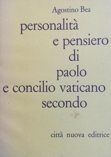 Personalità E Pensiero Di Paolo E Concilio Vaticano Secondo - Agostino Bea - copertina