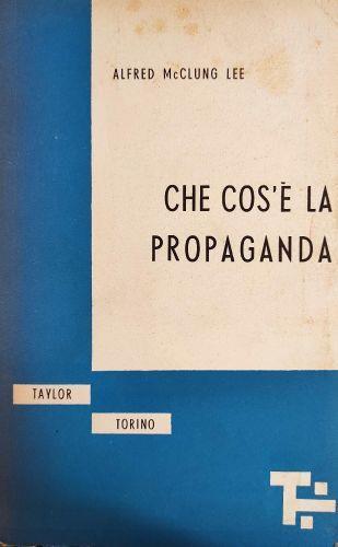 Che Cos'E' La Propaganda - Alfred McClung Lee - copertina