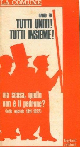Tutti Uniti! Tutti Insieme! Ma Scusa, Quello Non E' Il Padrone? (lotte Operaie 1911-1922) - Dario Fo - copertina