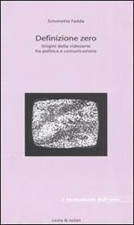 Definizione zero. Origini della videoarte fra politica e comunicazione
