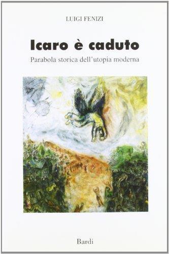 Icaro è caduto. Parabola storica dell'utopia moderna - Luigi Fenizi - copertina