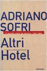 Altri Hotel. Il mondo visto da dentro 1997-2002