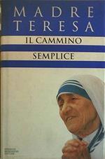 Il cammino semplice di: Madre Teresa Di Calcutta