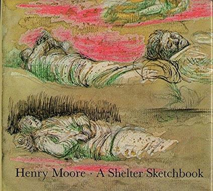 Henry Moore: A Shelter Sketchbook - Henry Moore - copertina