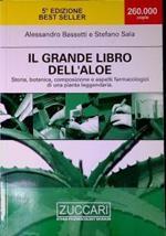Il grande libro dell'aloe : storia, botanica, composizione e aspetti farmacologici di una pianta leggendaria