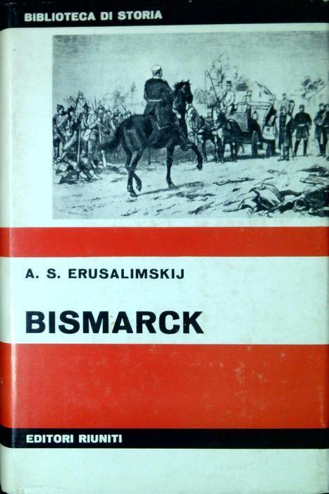 Bismarck : diplomazia e militarismo - Arkadij Samsonovic Erusalimskij - copertina