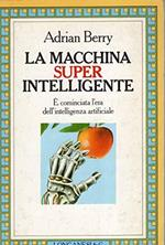 La macchina superintelligente E' cominciata l'era dell'intelligenza artificiale