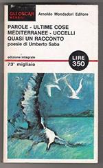 Parole - Ultime cose mediterranee - uccelli quasi un racconto - Prima Edizione