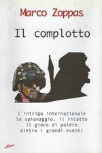 Il complotto : l'intrigo internazionale lo spionaggio, il ricatto il gioco di potere dietro i grandi eventi
