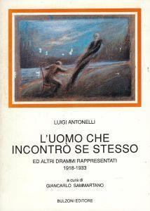 L' uomo che incontrò se stesso ed altri drammi rappresentati, 1918-1933 - Luigi Antonelli - copertina