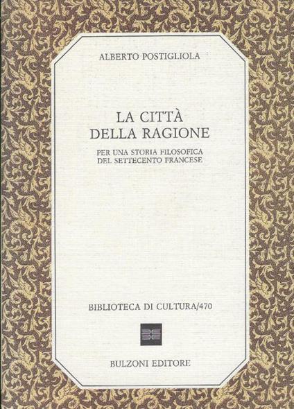 La città della ragione : per una storia filosofica del Settecento francese - Alberto Postigliola - copertina