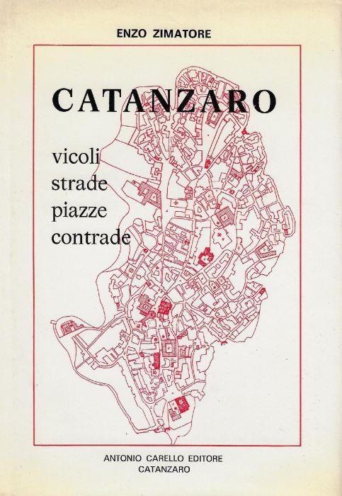 Catanzaro : vicoli e strade, piazze e contrade di: Zimatore, Enzo - copertina