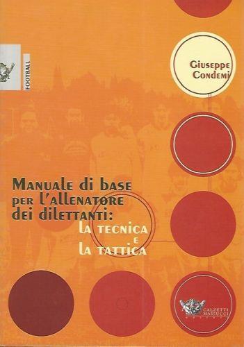 Manuale di base per l'allenatore dei dilettanti: la tecnica e la tattica - Giuseppe Condemi - copertina