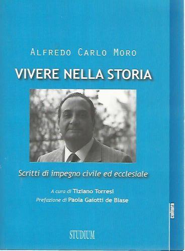 Vivere nella storia. Scritti di impegno civile ed ecclesiale - Alfredo Carlo Moro - copertina