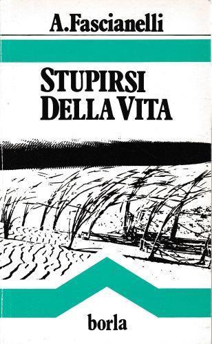 Stupirsi della vita - Antonio Fascianelli - copertina