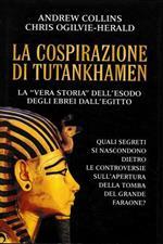 La cospirazione di Tutankhamen. La «vera storia» dell'esodo degli Ebrei dall'Egitto