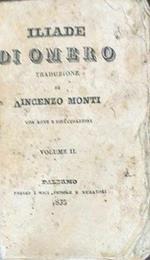 Iliade di Omero. Traduzione di Vincenzo Monti. Vol. II