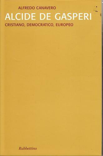 Alcide De Gasperi. Cristiano, democratico, europeo - Alfredo Canavero - copertina
