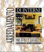 Arredamento di interni. 1001 idee e trucchi