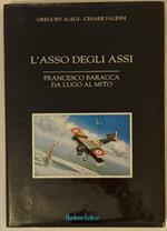 L' asso degli assi: Francesco Baracca da Lugo al mito