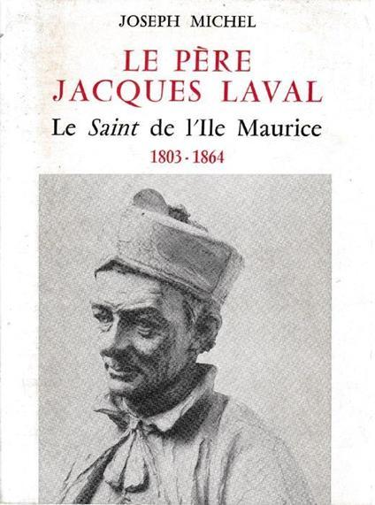 Le Père Jacques Laval Le Saint de l'ile Maurice 1803 1864 di: Joseph Michel - copertina