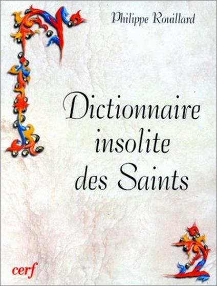Dictionnaire Insolite Des Saints. Edition 1999 - Philippe Rouillard - copertina