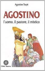 Agostino. L'uomo, il pastore, il mistico di: Trapè Agostino