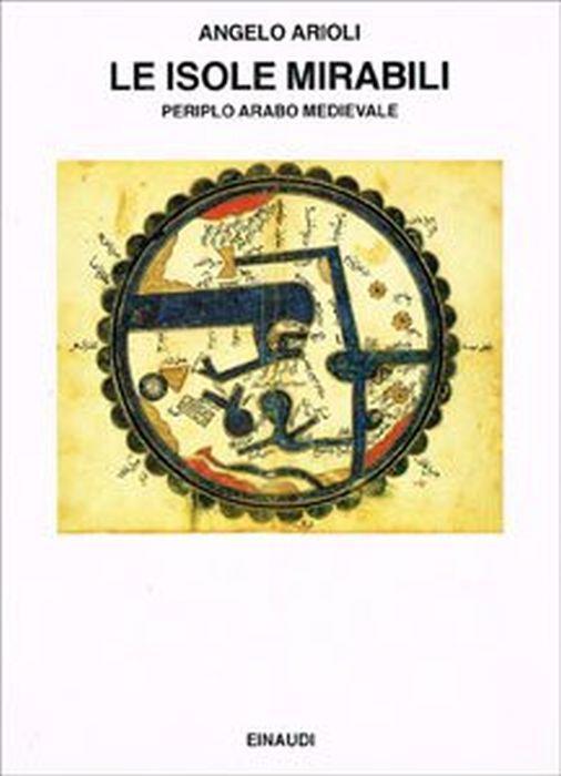 Le isole Mirabili. Periplo arabo medievale - Angelo Arioli - copertina