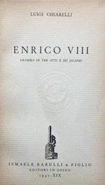 Enrico VIII. Dramma in 3 atti e 6 quadri