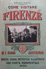 Come visitare Firenze e i suoi dintorni. Breve guida artistica illustrata con pianta monumentale