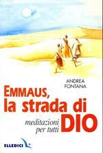 Emmaus, la strada di Dio. Meditazioni per tutti