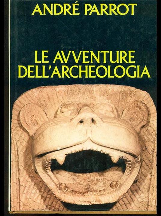 Le avventure dell'archeologia - André Parrot - copertina