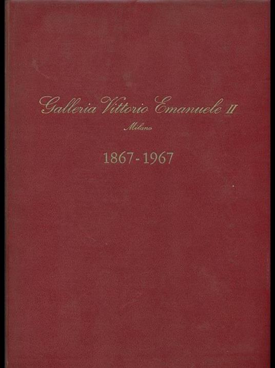 Galleria Vittorio Emanuele II. Milano 1867-1967 - Antonio Rondello - copertina