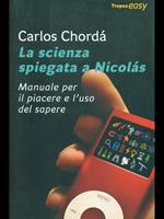 La scienza spiegata a Nicolás. Manuale per il piacere e l'uso del sapere