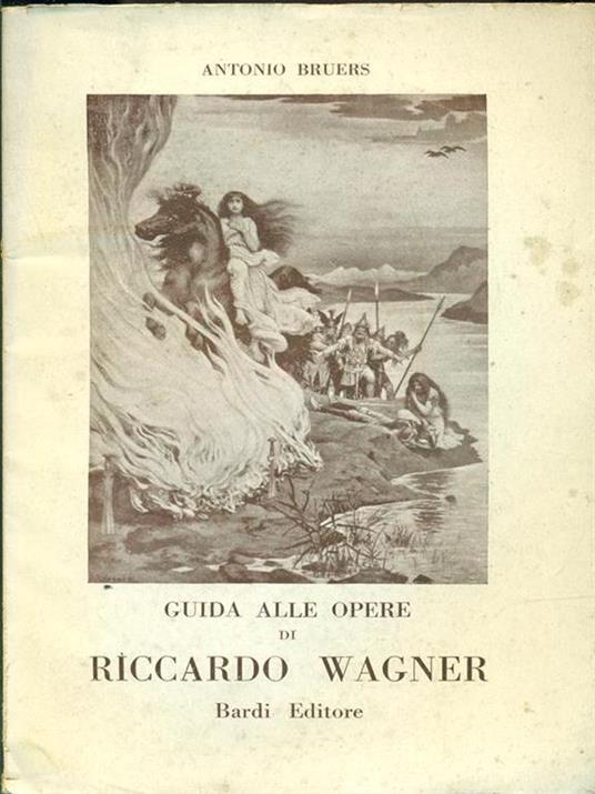 Guida alle opere di Riccardo Wagner - Antonio Bruers - 2