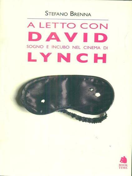 A A letto con David. Sogno e incubo nel cinema di Lynch - Stefano Brenna - copertina