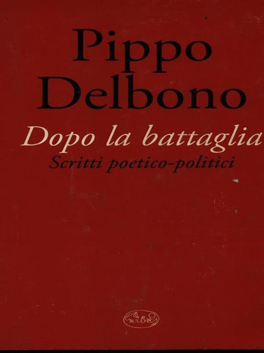 Dopo la battaglia. Scritti poetico-politici - Pippo Delbono - copertina