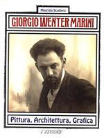 Giorgio Wenter Marini. Pittura Architettura Grafica