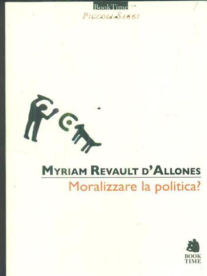 Moralizzare la politica? - Myriam Revault D'Allonnes - copertina