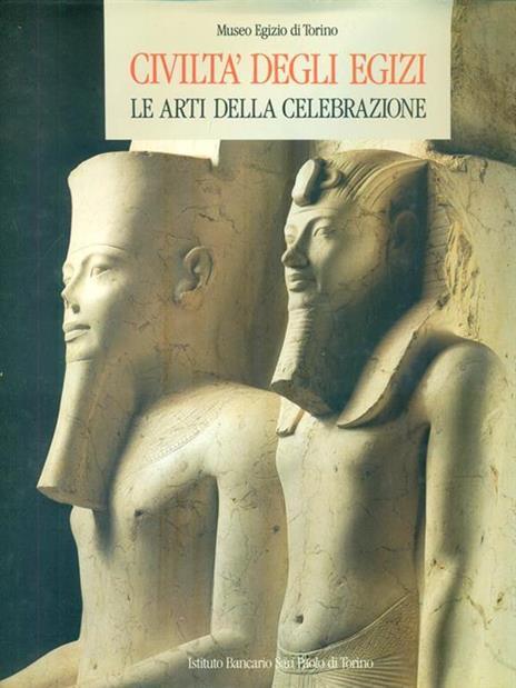 Civiltà degli Egizi. Le arti della celebrazione - Anna M Donadoni Roveri - 3