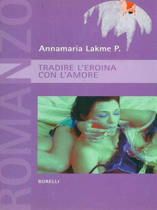 Tradire l'eroina con l'amore - Annamaria P. Lakme - copertina