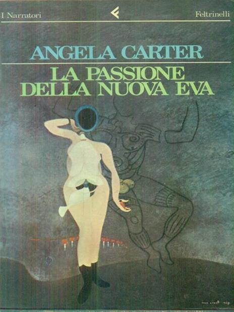 La passione della nuova eva - Angela Carter - copertina