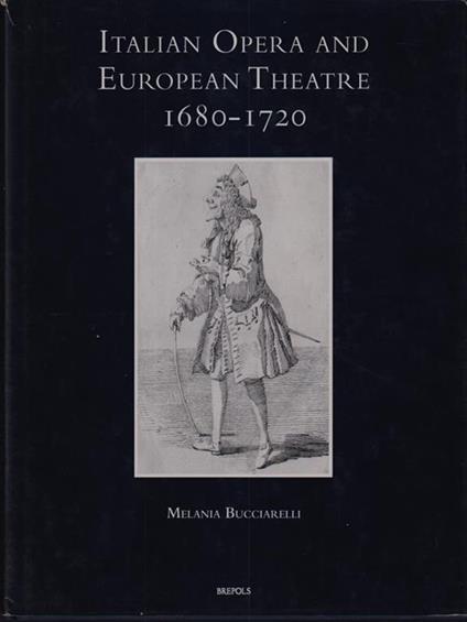 Italian opera and european theatre 1680-1720 - Melania Bucciarelli - copertina