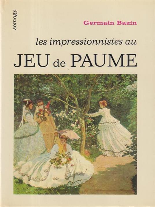Les impressionnistes au Jeu de Paume - Germain Bazin - copertina