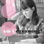 Am I Dreaming? 80 Brit Girl Sounds of the 60s
