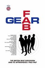 Fab Gear. The British Beat Explosion and It's Aftershocks 1963-1967