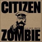 Citizen Zombie - Vinile LP di Pop Group